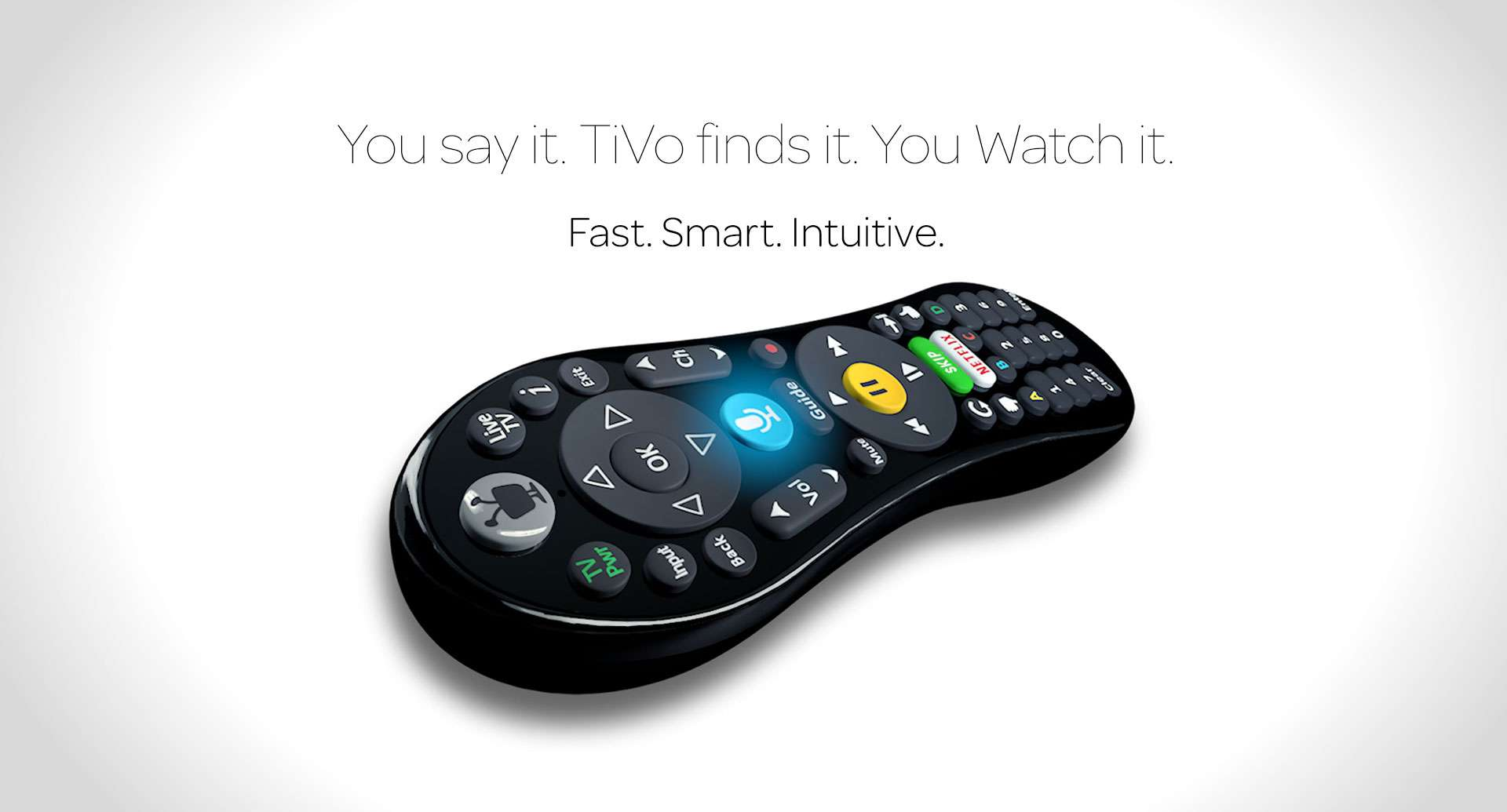 You say it. TiVo finds it. You Watch it.